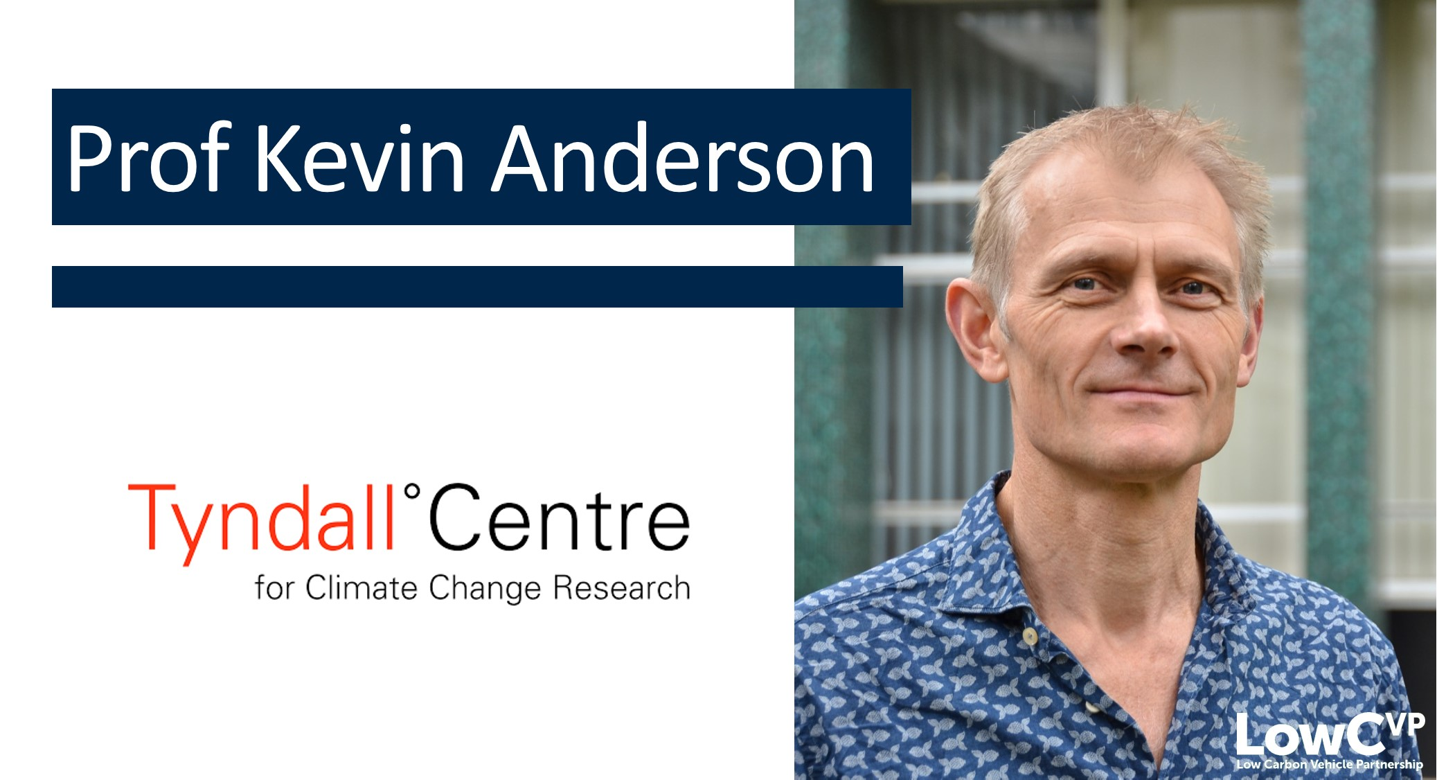 Prof Kevin Anderson, Professor of Energy and Climate Change, Tyndall Centre for Climate Change Research